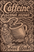 Caffeine & Other Stories by Bob Wake